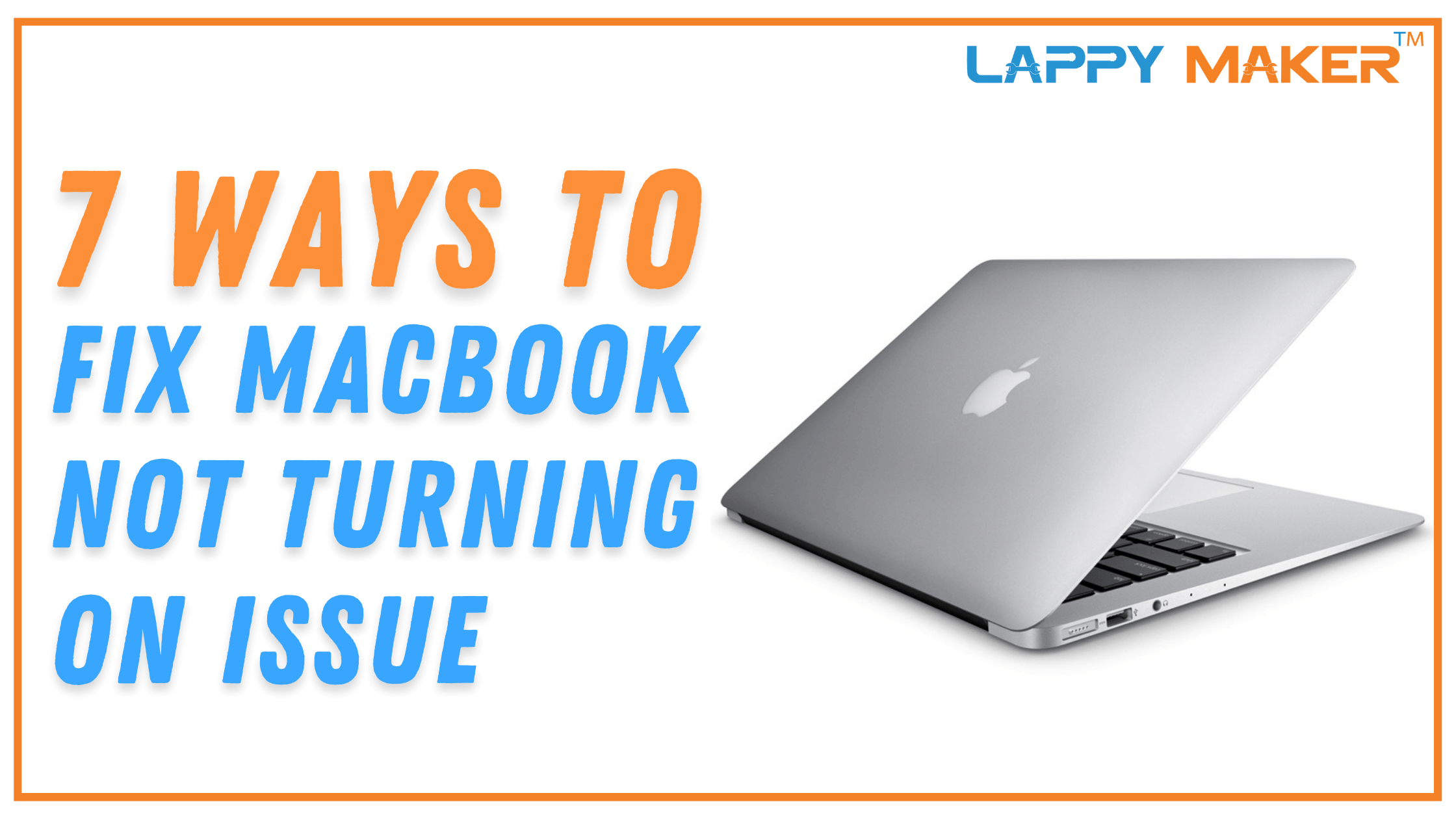 7 Ways to Fix MacBook not Turning On Issue – Lappy Maker